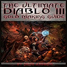 The Ultimate Diablo 3 Gold Making Guide (       UNABRIDGED) by Josh Abbott Narrated by Craig Good