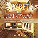 Secrets of a Creativity Coach (       UNABRIDGED) by Eric Maisel Narrated by Stephen Vernon