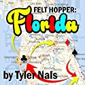 Felt Hopper: Florida Audiobook by Tyler Nals Narrated by Jon Wilkins