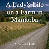 img - for Lady's Life on a Farm in Manitoba, A book / textbook / text book