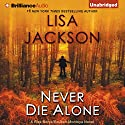 Never Die Alone (       UNABRIDGED) by Lisa Jackson Narrated by Natalie Ross