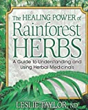 The Healing Power of Rainforest Herbs: A Guide to Understanding and Using Herbal Medicinals by Leslie Taylor ND [Paperback(2004/11/1)]