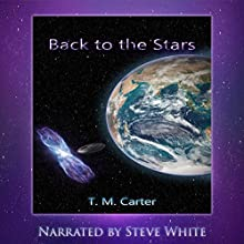Back to the Stars (       UNABRIDGED) by T.M. Carter Narrated by Steve White