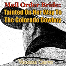 Mail Order Bride: Tainted on Her Way to the Colorado Cowboy: Western Christian Romance Story (       UNABRIDGED) by Vanessa Carvo Narrated by Joe Smith