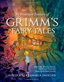 An Illustrated Treasury of Grimm s Fairy Tales: Cinderella, Sleeping Beauty, Hansel and Gretel and many more classic stories