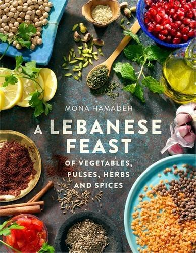 A Lebanese Feast of Vegetables, Pulses, Herbs and Spices by Mona Hamadeh