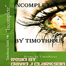 Incomplete: The Second Book of Poems by Timothious Audiobook by Timothious Smith Narrated by David J Clarkson