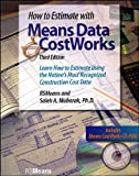 How to Estimate with Means Data and CostWorks: Learn How to Estimate Using the Nation's Most Recognized Construction Cost Data with CD