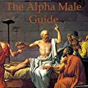The Alpha Male Guide: Philosophy for Studs (       UNABRIDGED) by Paul Beck Narrated by Alec Sand