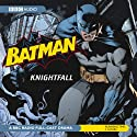 Batman: Knightfall  by Dirk Maggs Narrated by Bob Sessions, Michael Gough, Peter Marinker, Kerry Shale