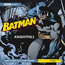 Batman: Knightfall Radio/TV Program Auteur(s) : Dirk Maggs Narrateur(s) : Bob Sessions, Michael Gough, Peter Marinker, Kerry Shale
