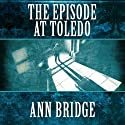 The Episode at Toledo (       UNABRIDGED) by Ann Bridge Narrated by Elizabeth Jasicki