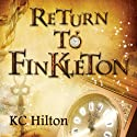 Return to Finkleton: Finkleton, Book 2 (       UNABRIDGED) by K. C. Hilton Narrated by Jonathan Evans