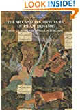 The Art and Architecture of Islam, 1250–1800 (The Yale University Press Pelican Histor)