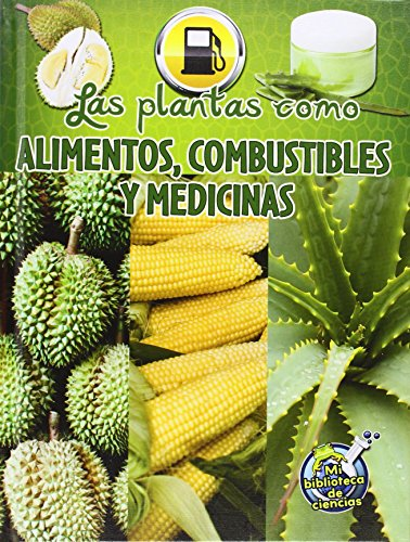 Las Plantas Como Alimentos, Combustibles y Medicinas (Plants as Food, Fuel, and Medicines) (Mi Biblioteca De Ciencias)