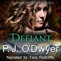 Defiant: Fallon Sisters Trilogy, Book 2 Audiobook by P. J. O'Dwyer Narrated by Tara Radcliffe