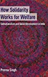 "Prerna Singh, ""How Solidarity Works for Welfare: Subnationalism and Social Development in India"" (Cambridge UP, 2015)"