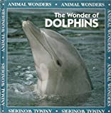 img - for The Wonder of Dolphins (Animal Wonders) book / textbook / text book