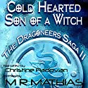 Cold Hearted Son of a Witch: The Dragoneer Saga, Book 2 Audiobook by M. R. Mathias Narrated by Christine Padovan