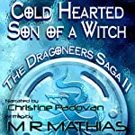 Cold Hearted Son of a Witch: Dragoneers Saga, Book 2 (       UNABRIDGED) by M. R. Mathias Narrated by Christine Padovan