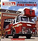 img - for Tonka: If I Could Drive a Fire Truck! by Michael Teitelbaum, Uldis Klavins, Jeff Walker [2001] book / textbook / text book