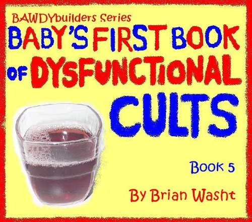 Baby's First Book of Dysfunctional Cults (BAWDYbuilders Series, Book 5)