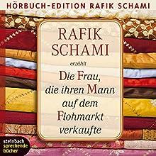 Die Frau, die ihren Mann auf dem Flohmarkt verkaufte Hörbuch von Rafik Schami Gesprochen von: Rafik Schami