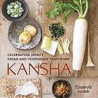 Kansha: Celebrating Japan`s Vegan and Vegetarian Traditions ebook download