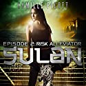 Episode 2: Risk Alleviator, Sulan Audiobook by Camille Picott Narrated by Michele Carpenter