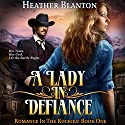 A Lady in Defiance: Romance in the Rockies Audiobook by Heather Blanton Narrated by Angel Clark
