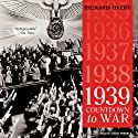 1939: Countdown to War (       UNABRIDGED) by Richard Overy Narrated by Simon Prebble