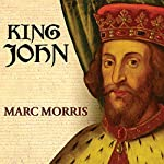 King John: Treachery and Tyranny in Medieval England: The Road to Magna Carta | Marc Morris