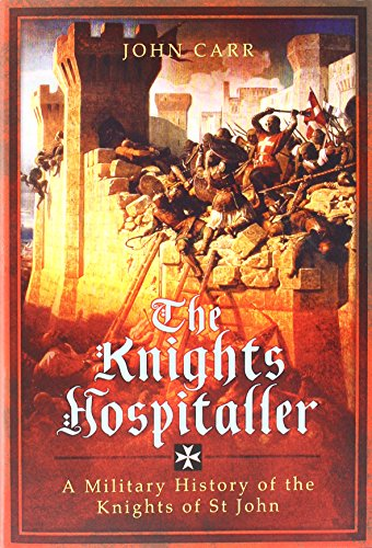 the-knights-hospitaller-a-military-history-of-the-knights-of-st-john