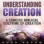 Understanding Creation: A Concise Biblical Doctrine of Creation Hörbuch von Audu Suyum Gesprochen von: Gerald Zimmerman
