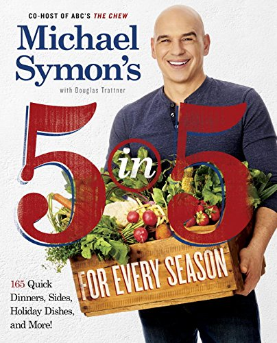 Michael Symon's 5 in 5 for Every Season: 165 Quick Dinners, Sides, Holiday Dishes, and More by Michael Symon