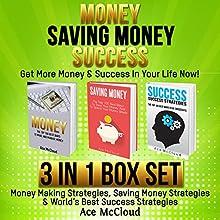 Money: Saving Money: Success: Get More Money & Success in Your Life Now!: 3 in 1 Box Set: Money Making Strategies, Saving Money Strategies & World's Best Success   Livre audio Auteur(s) : Ace McCloud Narrateur(s) : Joshua Mackey