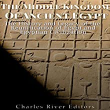 The Middle Kingdom of Ancient Egypt: The History and Legacy of the Reunification of Egypt and Egyptian Civilization Audiobook by  Charles River Editors Narrated by Scott Clem