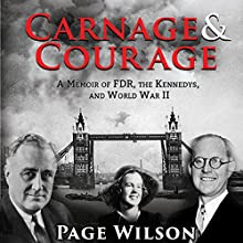 Carnage and Courage: A Memoir of FDR, the Kennedys, and World War II (       UNABRIDGED) by Page Wilson Narrated by Pam Ward