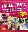 Tolle Feste. Kreative Mitmach-Aktionen f�r Klein und Gro�. - F�r Kita, Schule und Gemeinde.