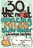 30 The Most Amazing Paleo Slow Cooker Chicken Recipes For Healthy Eating And Weight Loss The Easy & Delisious Way (The Most Amazing Paleo Slow Cooker Recipes Book 1)