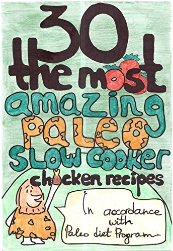 30 The Most Amazing Paleo Slow Cooker Chicken Recipes For Healthy Eating And Weight Loss The Easy & Delisious Way by Jennifer O'Connell