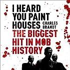 I Heard You Paint Houses Hörbuch von Charles Brandt Gesprochen von: Scott Brick