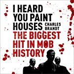 I Heard You Paint Houses | Charles Brandt