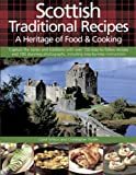 Scottish Traditional Recipes: A Heritage of Food & Cooking: Capture the Tatses and Traditions with Over 150 Easy-to-follow Recipes and 700 Stunning Photographs, Including Step-by-step Instructions