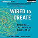 Wired to Create: Unraveling the Mysteries of the Creative Mind Audiobook by Scott Barry Kaufman, Carolyn Gregoire Narrated by Nick Podehl