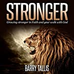 Stronger: Growing Stronger in Faith and Your Walk with God | Barry Tallis
