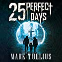 25 Perfect Days Audiobook by Mark Tullius Narrated by Dave Thompson