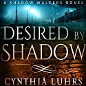 Desired by Shadow: Shadow Walkers, Book 2 (       UNABRIDGED) by Cynthia Luhrs Narrated by Annie McQueen