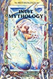 Inuit Mythology (Mythology (Enslow)) (0766015599) by Wolfson, Evelyn