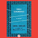 Small Ceremonies: A Novel Audiobook by Carol Shields Narrated by Justis Bolding